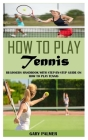 How to Play Tennis: Beginners Handbook with Step-By-Step Guide on How to Play Tennis Cover Image