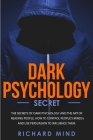 Dark Psychology Secret: The Secrets of Dark Psychology and the Art of Reading People. How to Control People's Minds and Use Persuasion to Infl Cover Image