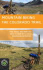 Mountain Biking the Colorado Trail: Tips, Tricks, and What You Need to Know for a Great Bike-Packing Experience Cover Image