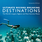 Ultimate Record Breaking Destinations: The World's Largest, Highest, and Most Extreme Places Cover Image