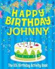 Happy Birthday Johnny - The Big Birthday Activity Book: Personalized Children's Activity Book Cover Image