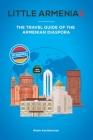 Little Armenias: The Travel Guide of the Armenian Diaspora Cover Image