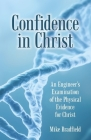 Confidence in Christ: An Engineer's Examination of the Physical Evidence for Christ Cover Image