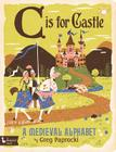 C Is for Castle: A Medieval Alphabet Cover Image