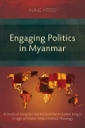 Engaging Politics in Myanmar: A Study of Aung San Suu Kyi and Martin Luther King Jr in Light of Walter Wink's Political Theology Cover Image