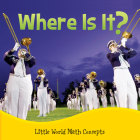 Where Is It?: Spatial Relationships: In Front, Behind (Little World Math) Cover Image