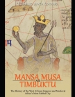 Mansa Musa and Timbuktu: The History of the West African Emperor and Medieval Africa's Most Fabled City Cover Image