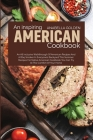 An Inspiring American Cookbook: An All Inclusive Walkthrough of American Recipes and a BBQ Smoker in Everyone's Backyard This Summer Cover Image