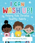 I Can Wash Up!: Helping Kids Develop Healthy Habits Cover Image