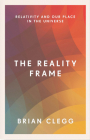 The Reality Frame: Relativity and Our Place in the Universe Cover Image