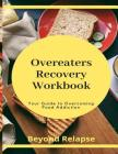 Overeaters Recovery Workbook: Your Guide to Overcoming Food Addiction Cover Image