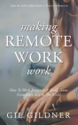 Making Remote Work Work: How To Work Remotely & Build Teams From Anywhere In The World Cover Image