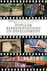 Popular Representations of Development: Insights from Novels, Films, Television and Social Media (Rethinking Development) Cover Image