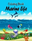 Coloring Book - Marine Life: Adult Coloring Book With Underwater Sea Life World Designs for Relaxation Cover Image