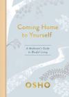Coming Home to Yourself: A Meditator's Guide to Blissful Living Cover Image
