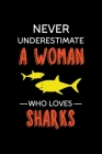 Never Underestimate A Woman Who Loves Sharks: Shark Notebook Journal Composition Blank Lined Diary Notepad 120 Pages Paperback Black Cover Image