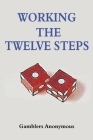 Gamblers Anonymous: Working The Twelve Steps Cover Image