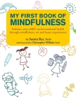 My First Book of Mindfulness: Enhance Your Child's Social Emotional Health Through Mindfulness, Art and Home Experiments Cover Image
