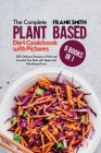 The Complete Plant Based Diet Cookbook with Pictures: 4 Books in 1: 200+ Tasty and Quick Recipes to Purify and Energize Your Body with Vegan and Plant Cover Image