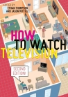 How to Watch Television, Second Edition Cover Image