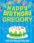 Happy Birthday Gregory - The Big Birthday Activity Book: Personalized Children's Activity Book Cover Image
