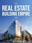 The Real Estate Building Empire 2021 Cover Image