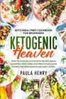 Keto Meal Prep Cookbook For Beginners: KETOGENIC HEAVEN - How To Cook Delicious Keto Recipes While Counting Keto Carbs and Practicing Clean Eating For Cover Image