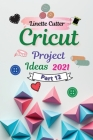 Cricut Project Ideas 2021: The Easy Guide to Inexpert Cover Image