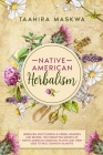 Native American Herbalism: 2 BOOKS IN 1. Herbalism Encyclopedia & Herbal Remedies and Recipes. The Forgotten Secrets of Native American Medicinal Cover Image