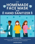 DIY Homemade Face Mask And Hand Sanitizer: Everything You Need to Know About Prevent Yourself and Your Family from Common Flu, Germs and Bacteria Cover Image