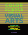 Color Science and the Visual Arts: A Guide for Conservators, Curators, and the Curious Cover Image