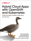 Hybrid Cloud Apps with Openshift and Kubernetes: Delivering Highly Available Applications and Services Cover Image