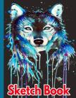 Sketch book: Awesome Large Sketchbook For Sketching, Drawing And Creative Doodling (Beautiful Watercolor Wolf Portrait Cover) Cover Image