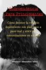 Codependencia Para Principiantes: Cómo detener la relación dependiente con plan paso a paso real y abrir sus comunicaciones en su vida Cover Image