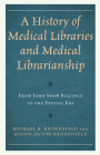 A History of Medical Libraries and Medical Librarianship: From John Shaw Billings to the Digital Era (Medical Library Association Books) Cover Image