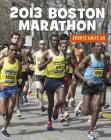 2013 Boston Marathon (21st Century Skills Library: Sports Unite Us) Cover Image