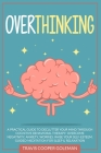Overthinking: A Practical Guide to Declutter Your Mind through Cognitive Behavioral Therapy. Overcome Negativity, Anxiety, Worries. Cover Image