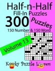 Half-n-Half Fill-In Puzzles, Volume 13: 300 Puzzles, 150 Number and 150 Word Cover Image