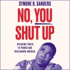 No, You Shut Up: Speaking Truth to Power and Reclaiming America Cover Image
