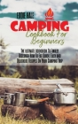 Camping Cookbook For Beginners: The ultimate cookbook To Finally Discover How To Eat Quick, Easy and Delicious Recipes On Your Camping Trip Cover Image