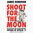 Shoot for the Moon Lib/E: The Space Race and the Extraordinary Voyage of Apollo 11 Cover Image
