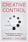 Creative Control: The Ambivalence of Work in the Culture Industries Cover Image