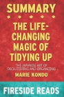 Summary of The Life-Changing Magic of Tidying Up: The Japanese Art of Decluttering and Organizing: by Fireside Reads Cover Image