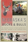 Nebraska's Bucks and Bulls: The Greatest Stories of Hunting Whitetail, Mule Deer, and Elk in the Cornhusker State Cover Image