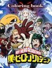 My Hero Academia Coloring Book: My Hero Academia Anime Unofficial Great Gift For Kids And Adults Cover Image