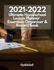 2021-2022 Ultimate Homeschool Lesson Planner, Essentials Organizer & Record Book: A Well Planned Year for Your Elementary, Middle School, Jr. High, or Cover Image