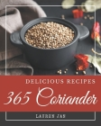 365 Delicious Coriander Recipes: The Coriander Cookbook for All Things Sweet and Wonderful! Cover Image