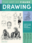 The Art of Figure Drawing for Beginners: Learn to use basic shapes and art mannequins to draw faces and figures (Collector's Series) Cover Image