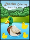 Ducks Coloring Book For Kids: Activity Book for Kids, Boys & Girls. Ducks Coloring Pages For Kids Draw Coloring Ducks Cover Image