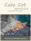 Cute Cat Grayscale Coloring Book for Adults Relaxation: New Way to Color with Grayscale Coloring Book Cover Image